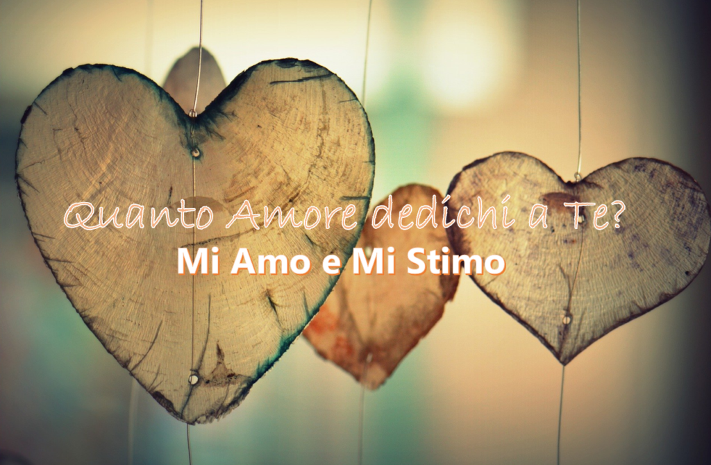 Quanto Amore dedichi a Te? Mi Amo e Mi Stimo
